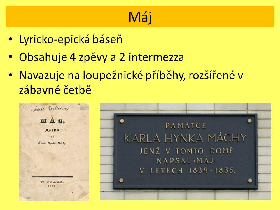 Máj Lyricko-epická báseň Obsahuje 4 zpěvy a 2 intermezza Navazuje na loupežnické příběhy, rozšířené v zábavné četbě
