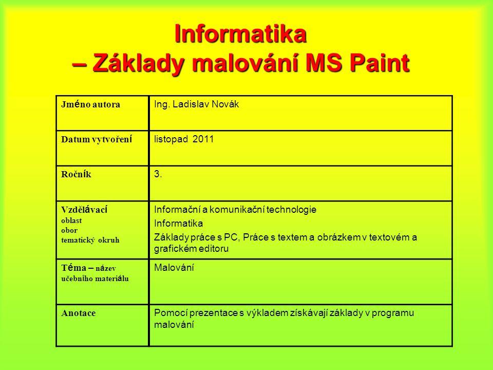 Informatika – Základy malování MS Paint Jm é no autora Ing.