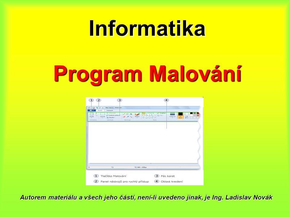 Informatika Autorem materiálu a všech jeho částí, není-li uvedeno jinak, je Ing. Ladislav Novák Program Malování