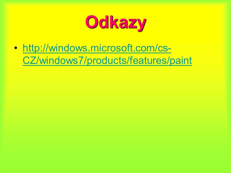 Odkazy http://windows.microsoft.com/cs- CZ/windows7/products/features/painthttp://windows.microsoft.com/cs- CZ/windows7/products/features/paint