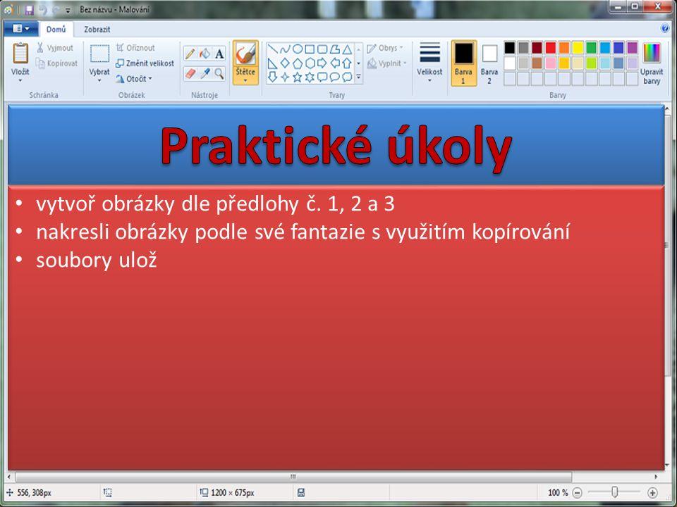 vytvoř obrázky dle předlohy č. 1, 2 a 3 nakresli obrázky podle své fantazie s využitím kopírování soubory ulož vytvoř obrázky dle předlohy č. 1, 2 a 3