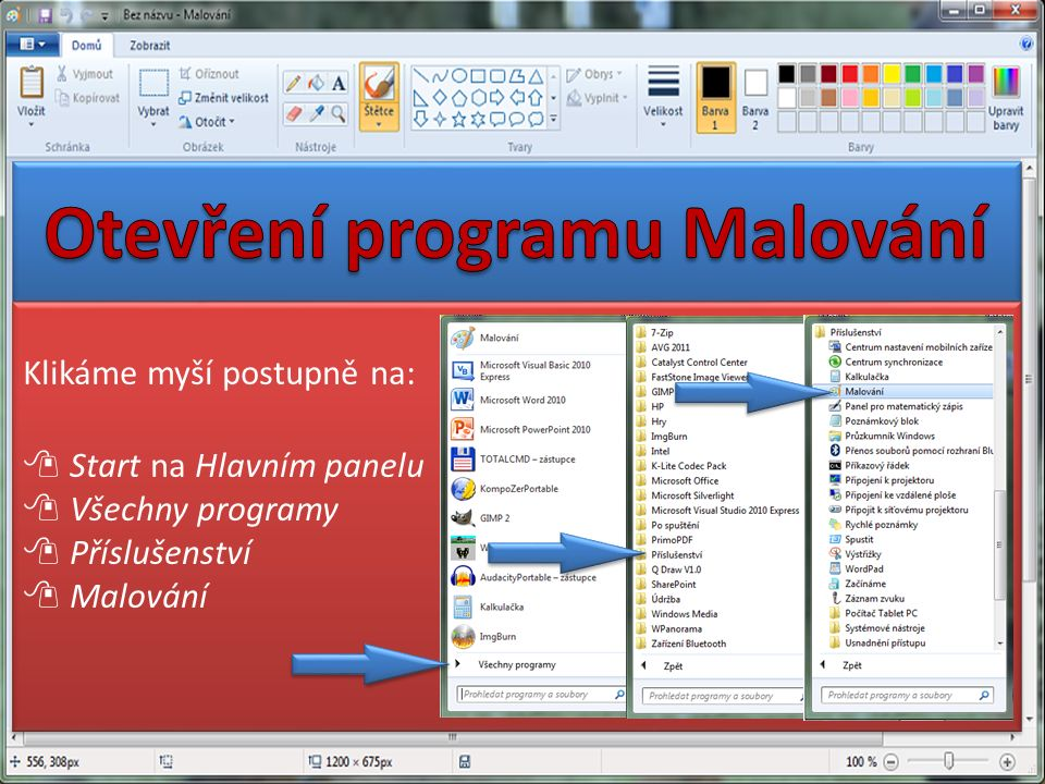 Klikáme myší postupně na:  Start na Hlavním panelu  Všechny programy  Příslušenství  Malování Klikáme myší postupně na:  Start na Hlavním panelu