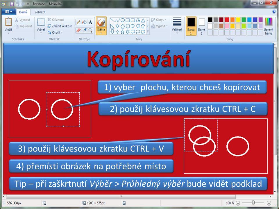 1) vyber plochu, kterou chceš kopírovat 2) použij klávesovou zkratku CTRL + C 3) použij klávesovou zkratku CTRL + V 4) přemísti obrázek na potřebné místo Tip – pří zaškrtnutí Výběr > Průhledný výběr bude vidět podklad