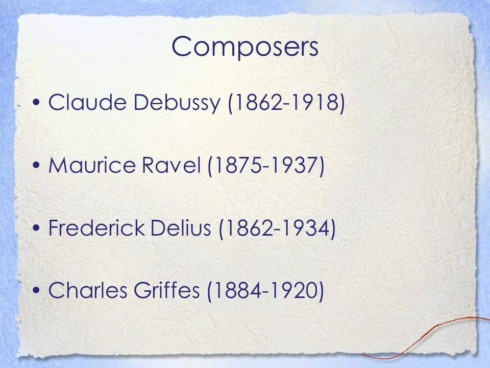 Composers Claude Debussy (1862-1918) Maurice Ravel (1875-1937) Frederick Delius (1862-1934) Charles Griffes (1884-1920)