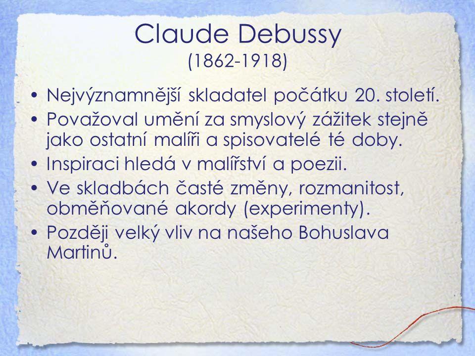 Claude Debussy (1862-1918) Nejvýznamnější skladatel počátku 20.