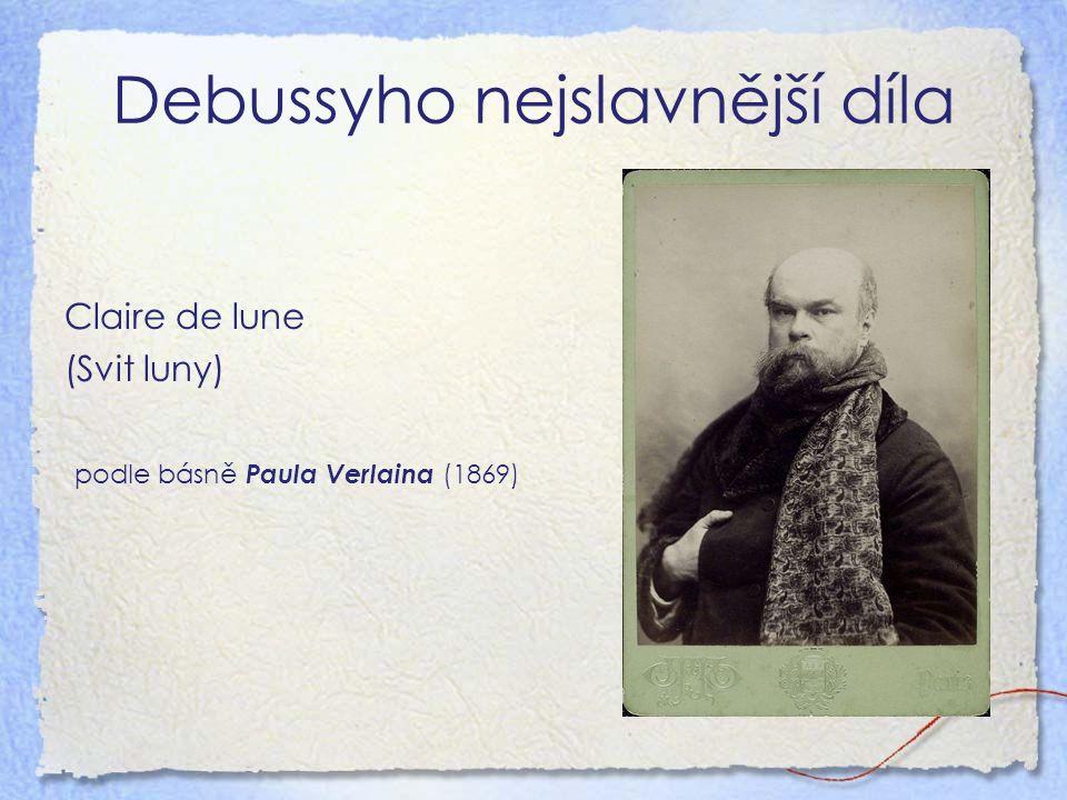 Debussyho nejslavnější díla Claire de lune (Svit luny) podle básně Paula Verlaina (1869)