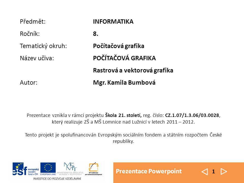 """Prezentace Powerpoint 2 POČÍTAČOVÁ GRAFIKA Slovo grafika je odvozeno z řeckého """"grafein , což znamená psát nebo kreslit."""