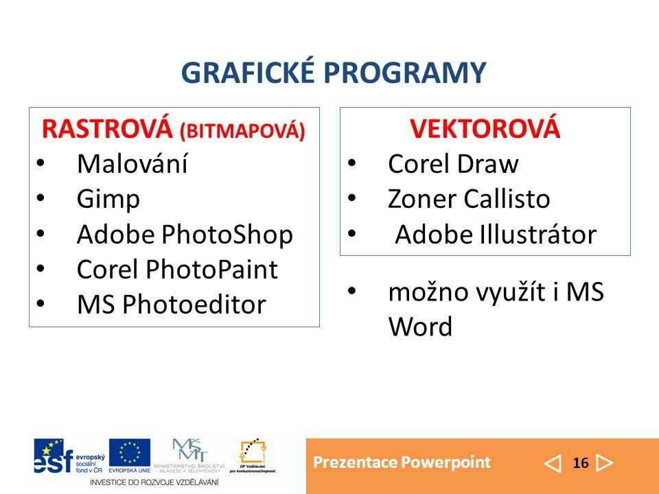 Prezentace Powerpoint 16 GRAFICKÉ PROGRAMY VEKTOROVÁ Corel Draw Zoner Callisto Adobe Illustrátor RASTROVÁ (BITMAPOVÁ) Malování Gimp Adobe PhotoShop Corel PhotoPaint MS Photoeditor možno využít i MS Word