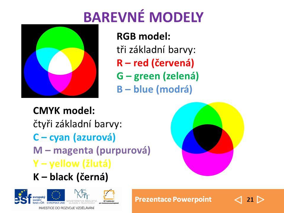 Prezentace Powerpoint 21 RGB model: tři základní barvy: R – red (červená) G – green (zelená) B – blue (modrá) CMYK model: čtyři základní barvy: C – cyan (azurová) M – magenta (purpurová) Y – yellow (žlutá) K – black (černá) BAREVNÉ MODELY