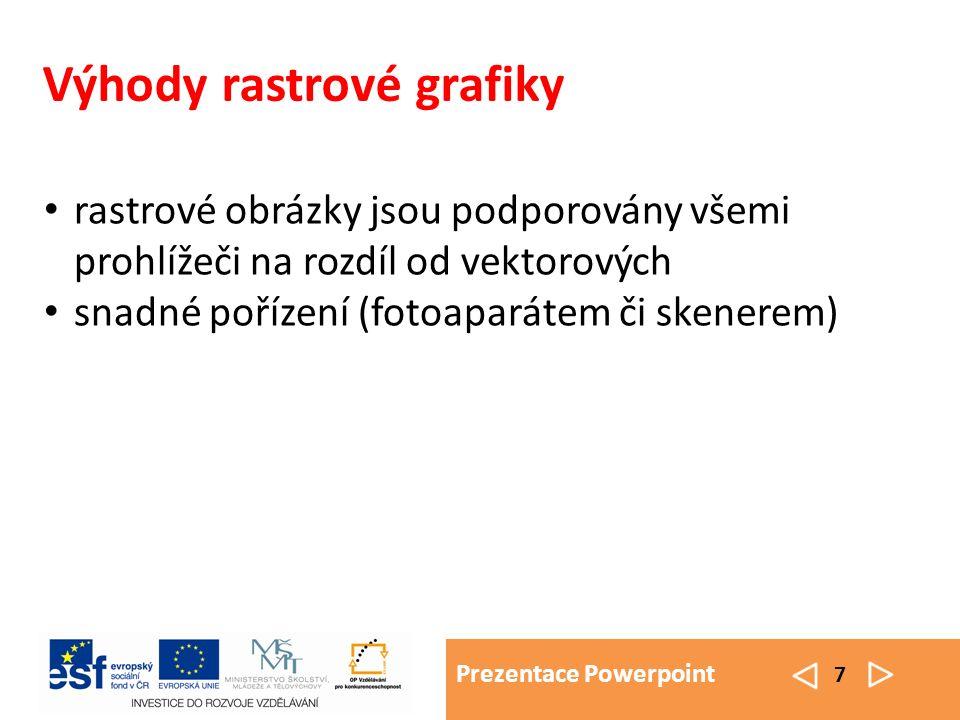 Prezentace Powerpoint 8 Nevýhody rastrové grafiky při přiblížení hrozí ztráta detailu