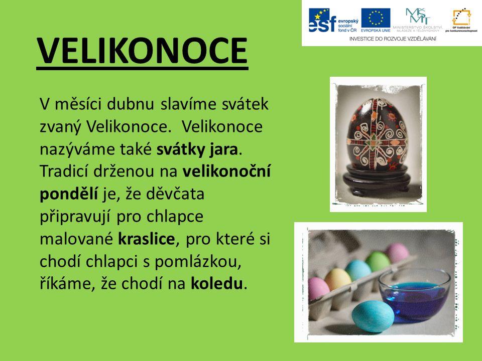 V měsíci dubnu slavíme svátek zvaný Velikonoce. Velikonoce nazýváme také svátky jara.