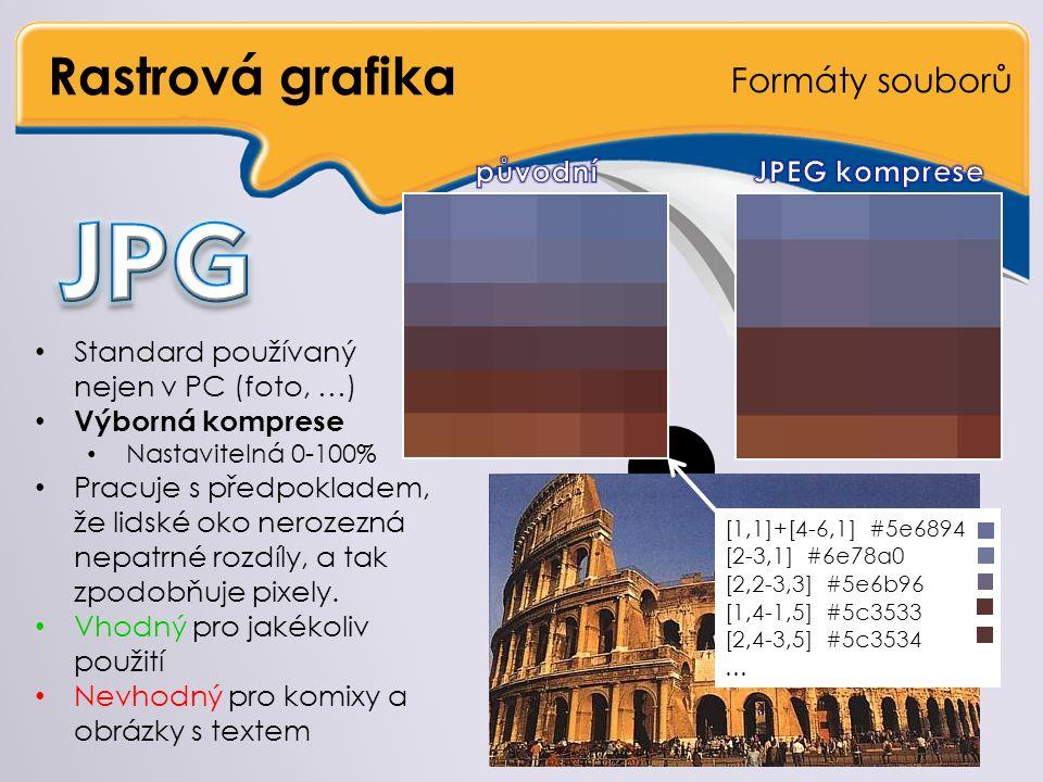 Rastrová grafika Formáty souborů Standard používaný nejen v PC (foto, …) Výborná komprese Nastavitelná 0-100% Pracuje s předpokladem, že lidské oko nerozezná nepatrné rozdíly, a tak zpodobňuje pixely.