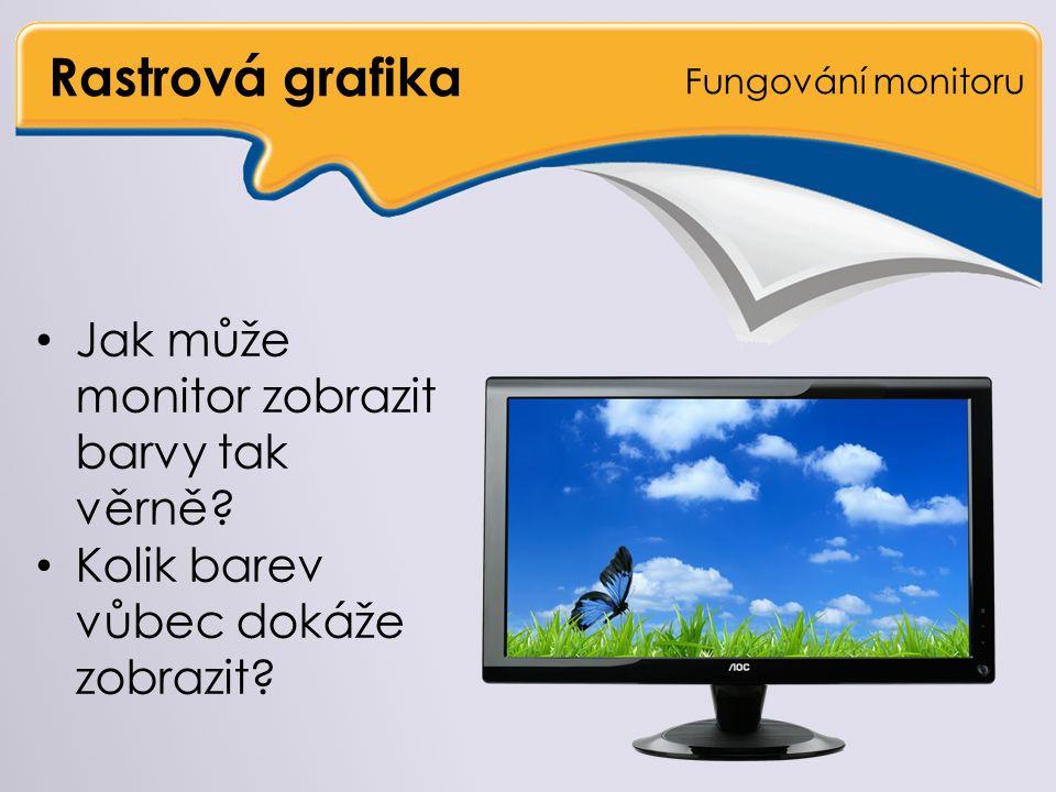 Rastrová grafika Fungování monitoru Jak může monitor zobrazit barvy tak věrně.