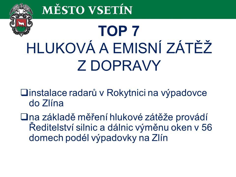 TOP 7 HLUKOVÁ A EMISNÍ ZÁTĚŽ Z DOPRAVY  instalace radarů v Rokytnici na výpadovce do Zlína  na základě měření hlukové zátěže provádí Ředitelství silnic a dálnic výměnu oken v 56 domech podél výpadovky na Zlín