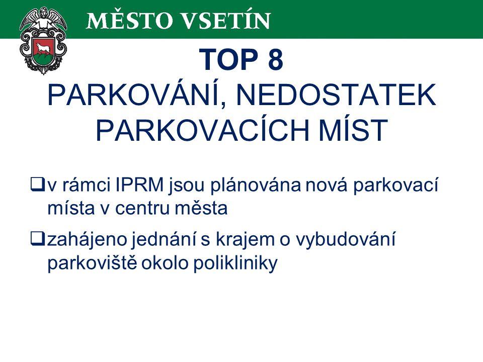 TOP 8 PARKOVÁNÍ, NEDOSTATEK PARKOVACÍCH MÍST  v rámci IPRM jsou plánována nová parkovací místa v centru města  zahájeno jednání s krajem o vybudování parkoviště okolo polikliniky