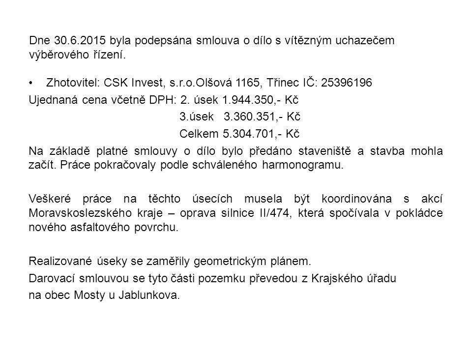 Zhotovitel: CSK Invest, s.r.o.Olšová 1165, Třinec IČ: 25396196 Ujednaná cena včetně DPH: 2.