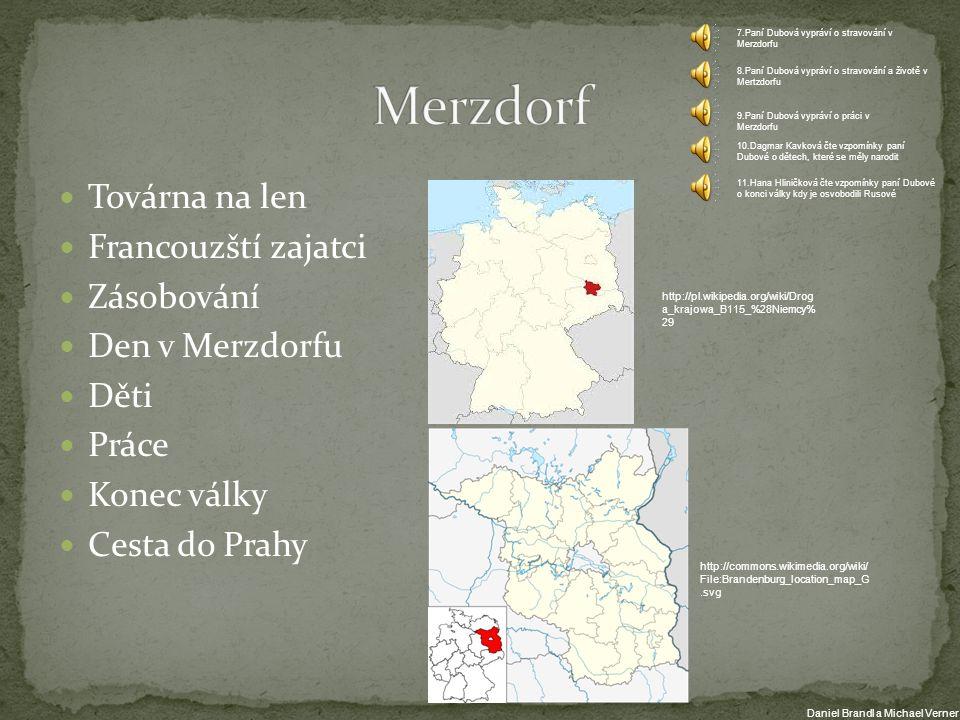 Továrna na len Francouzští zajatci Zásobování Den v Merzdorfu Děti Práce Konec války Cesta do Prahy http://pl.wikipedia.org/wiki/Drog a_krajowa_B115_%