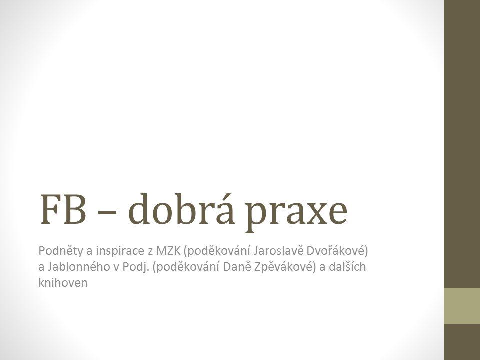 FB – dobrá praxe Podněty a inspirace z MZK (poděkování Jaroslavě Dvořákové) a Jablonného v Podj. (poděkování Daně Zpěvákové) a dalších knihoven