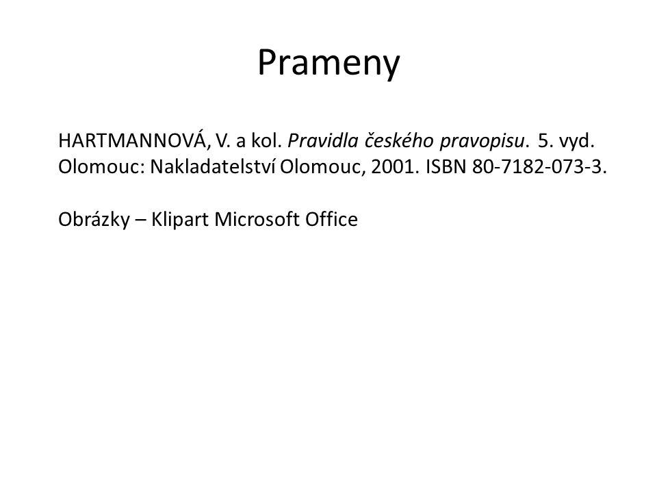 Prameny HARTMANNOVÁ, V. a kol. Pravidla českého pravopisu. 5. vyd. Olomouc: Nakladatelství Olomouc, 2001. ISBN 80-7182-073-3. Obrázky – Klipart Micros