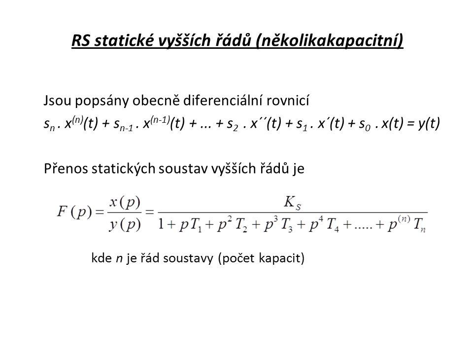 RS statické vyšších řádů (několikakapacitní) Jsou popsány obecně diferenciální rovnicí s n.