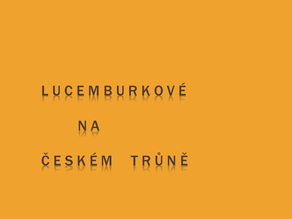  doba bezvládí – rozbroje, neklid  Jan Lucemburský + Eliška Přemyslovna Jan Lucemburský Eliška Přemyslovna  korunovace českým králem  1310