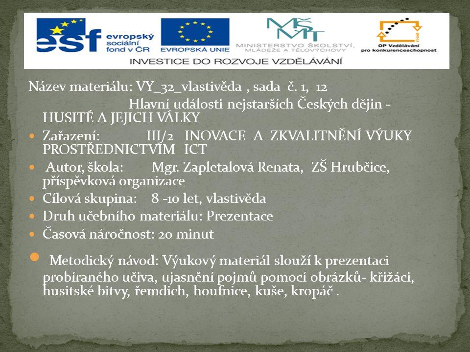 Název materiálu: VY_32_vlastivěda, sada č. 1, 12 Hlavní události nejstarších Českých dějin - HUSITÉ A JEJICH VÁLKY Zařazení: III/2 INOVACE A ZKVALITNĚ