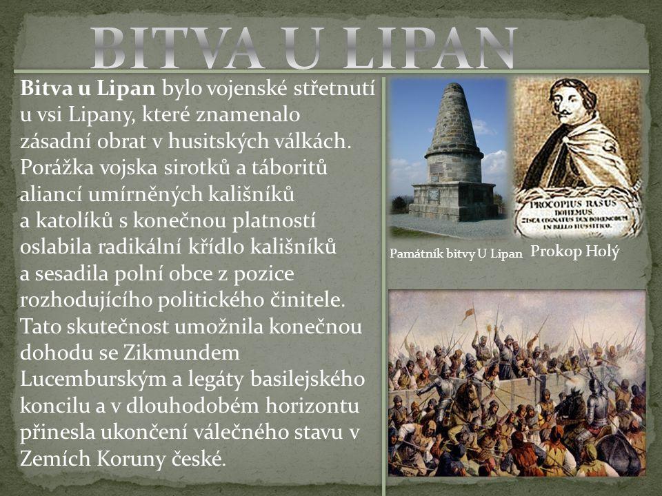 Bitva u Lipan bylo vojenské střetnutí u vsi Lipany, které znamenalo zásadní obrat v husitských válkách.