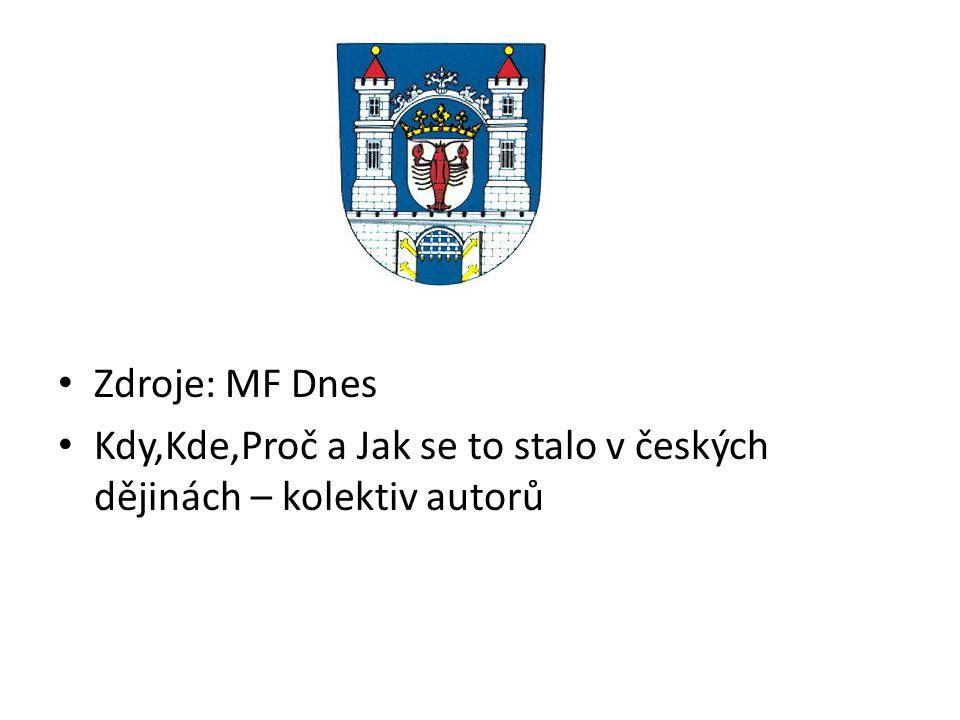 Zdroje: MF Dnes Kdy,Kde,Proč a Jak se to stalo v českých dějinách – kolektiv autorů