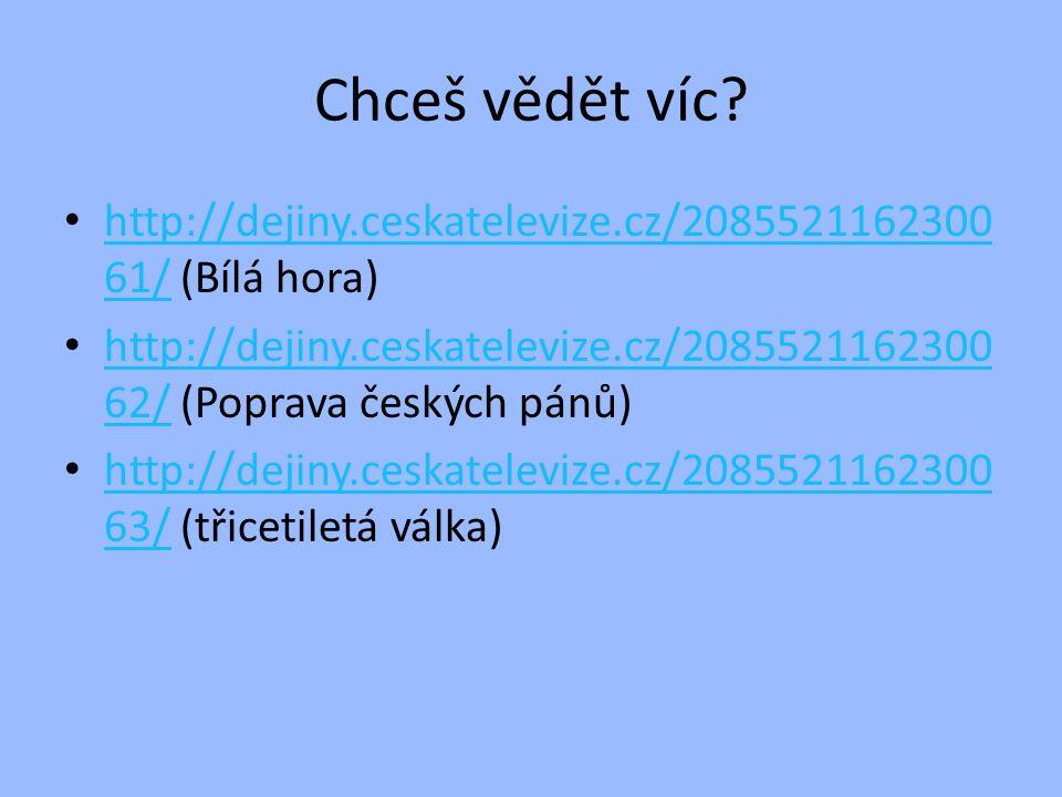 Chceš vědět víc? http://dejiny.ceskatelevize.cz/2085521162300 61/ (Bílá hora) http://dejiny.ceskatelevize.cz/2085521162300 61/ http://dejiny.ceskatele