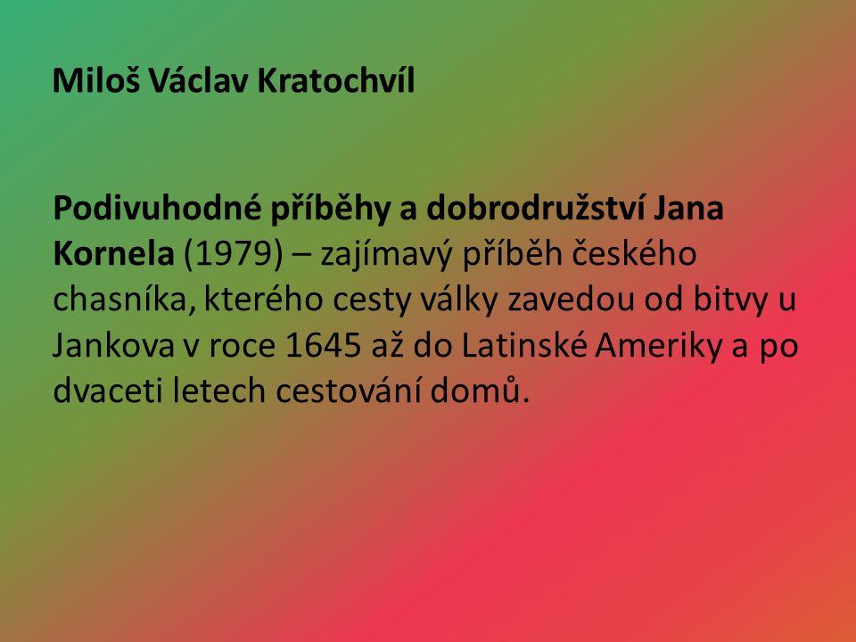 Miloš Václav Kratochvíl Podivuhodné příběhy a dobrodružství Jana Kornela (1979) – zajímavý příběh českého chasníka, kterého cesty války zavedou od bitvy u Jankova v roce 1645 až do Latinské Ameriky a po dvaceti letech cestování domů.
