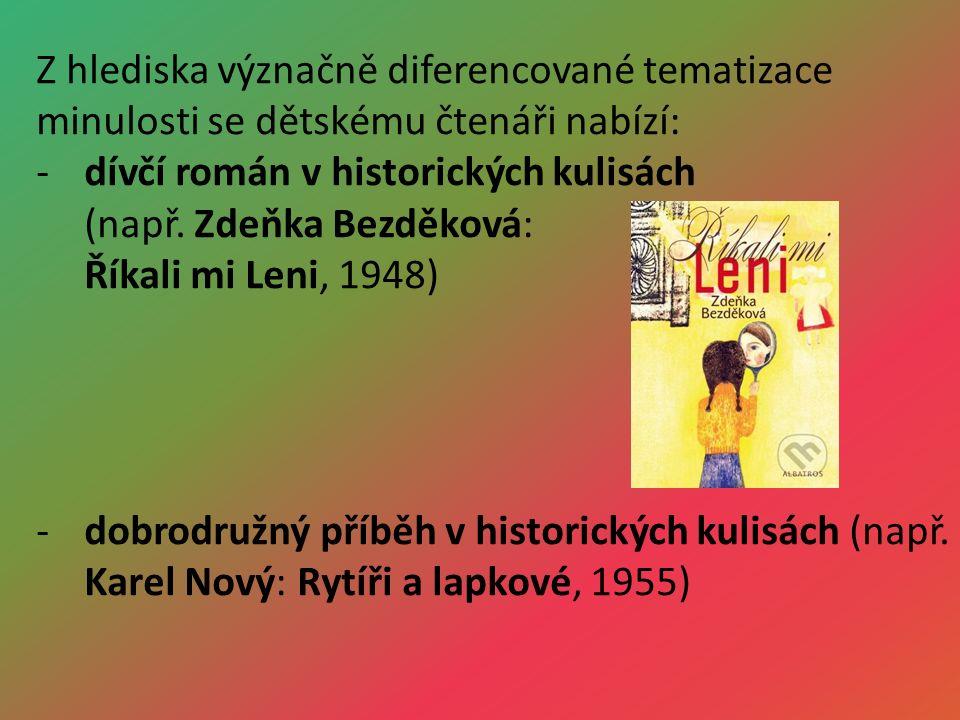 Z hlediska význačně diferencované tematizace minulosti se dětskému čtenáři nabízí: -dívčí román v historických kulisách (např.