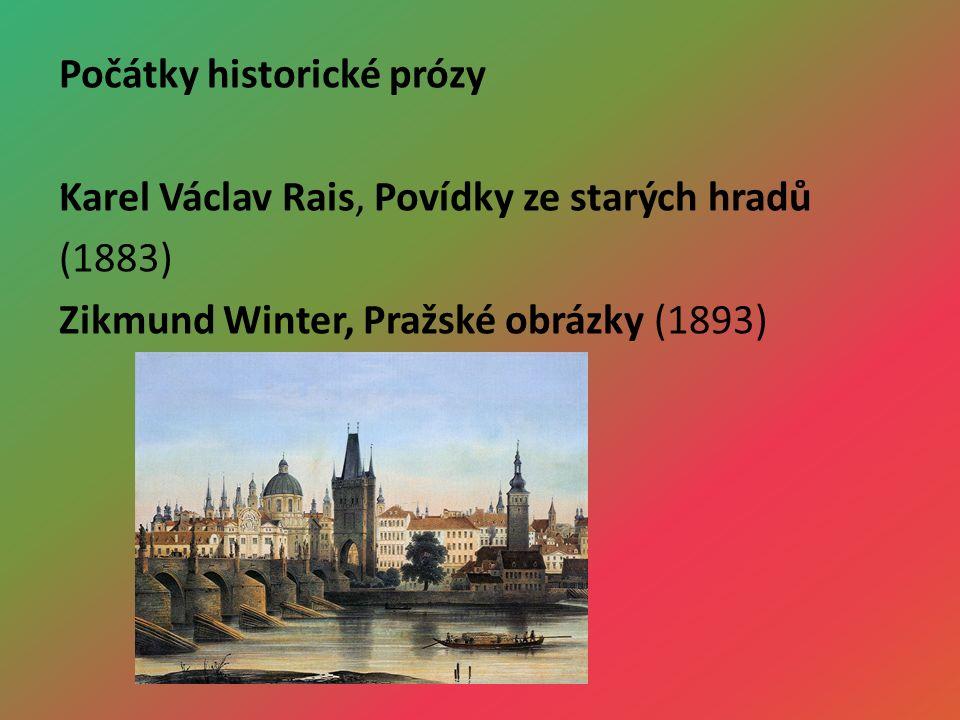 Počátky historické prózy Karel Václav Rais, Povídky ze starých hradů (1883) Zikmund Winter, Pražské obrázky (1893).