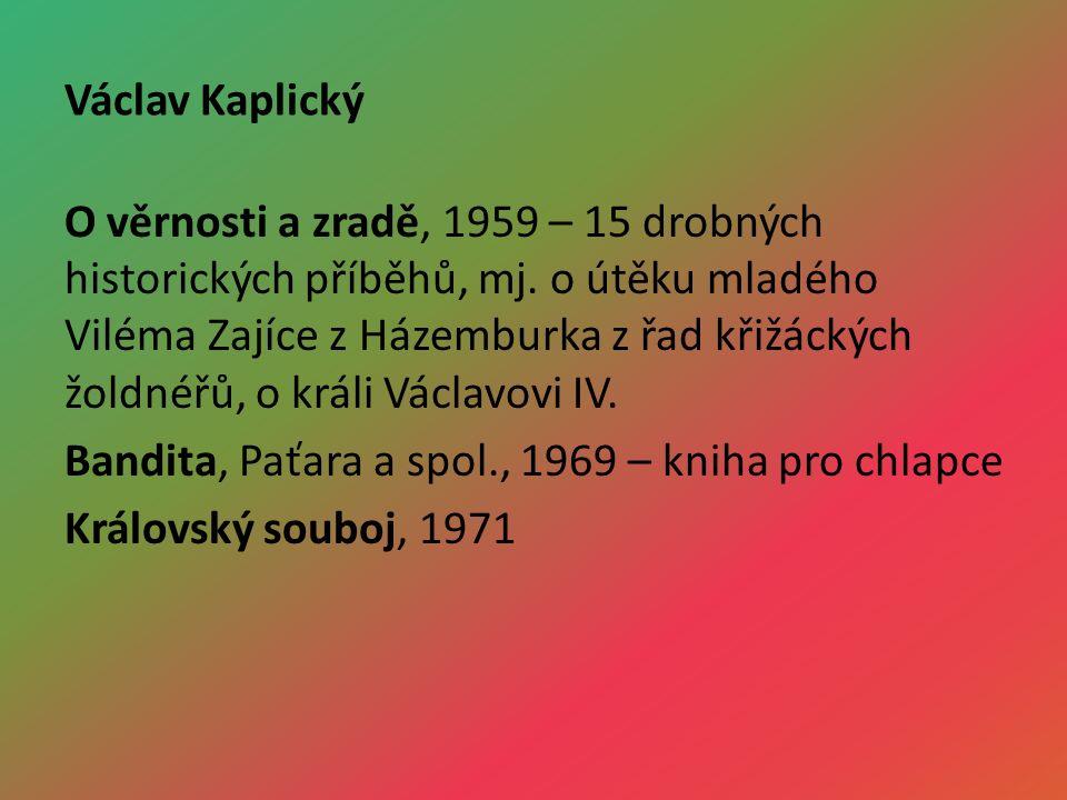 Václav Kaplický O věrnosti a zradě, 1959 – 15 drobných historických příběhů, mj.