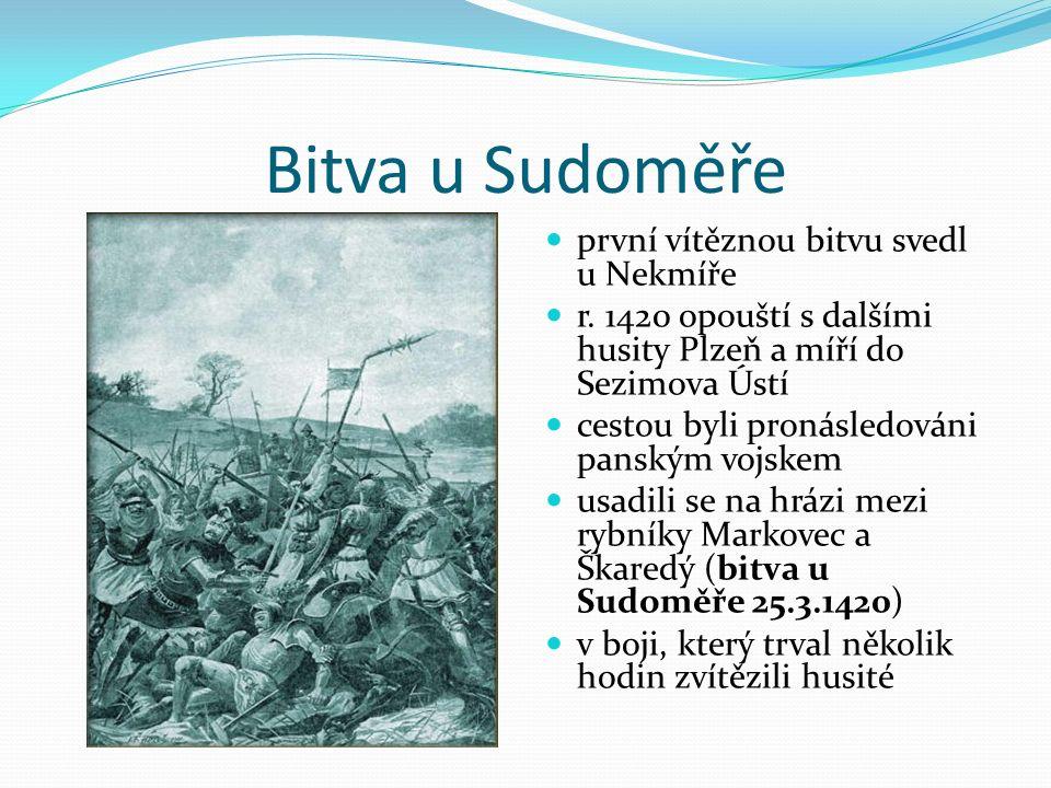 Bitva u Sudoměře první vítěznou bitvu svedl u Nekmíře r. 1420 opouští s dalšími husity Plzeň a míří do Sezimova Ústí cestou byli pronásledováni panský