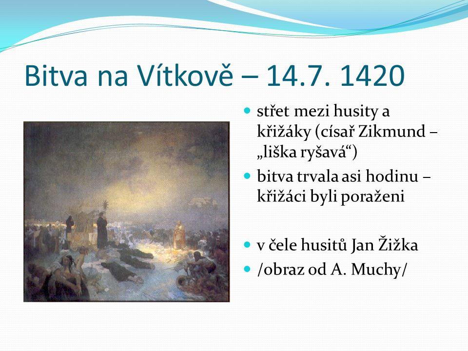 """Bitva na Vítkově – 14.7. 1420 střet mezi husity a křižáky (císař Zikmund – """"liška ryšavá"""") bitva trvala asi hodinu – křižáci byli poraženi v čele husi"""