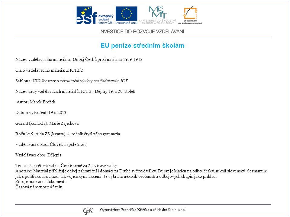 EU peníze středním školám Název vzdělávacího materiálu: Odboj Čechů proti nacismu 1939-1945 Číslo vzdělávacího materiálu: ICT2/2 Šablona: III/2 Inovace a zkvalitnění výuky prostřednictvím ICT.
