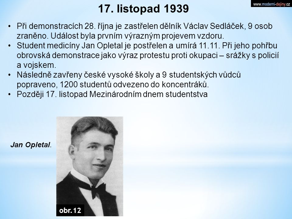 17. listopad 1939 Při demonstracích 28. října je zastřelen dělník Václav Sedláček, 9 osob zraněno.