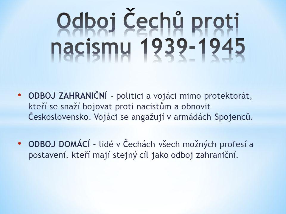 ODBOJ ZAHRANIČNÍ - politici a vojáci mimo protektorát, kteří se snaží bojovat proti nacistům a obnovit Československo.
