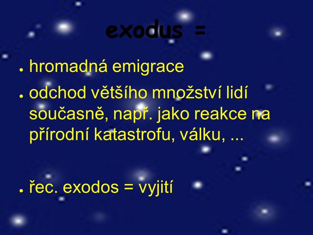exodus = ● hromadná emigrace ● odchod většího množství lidí současně, např.
