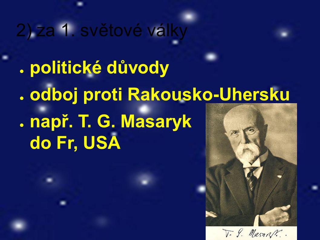 2) za 1. světové války ● politické důvody ● odboj proti Rakousko-Uhersku ● např.