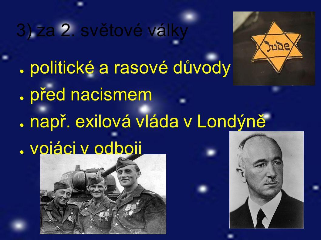 3) za 2. světové války ● politické a rasové důvody ● před nacismem ● např.