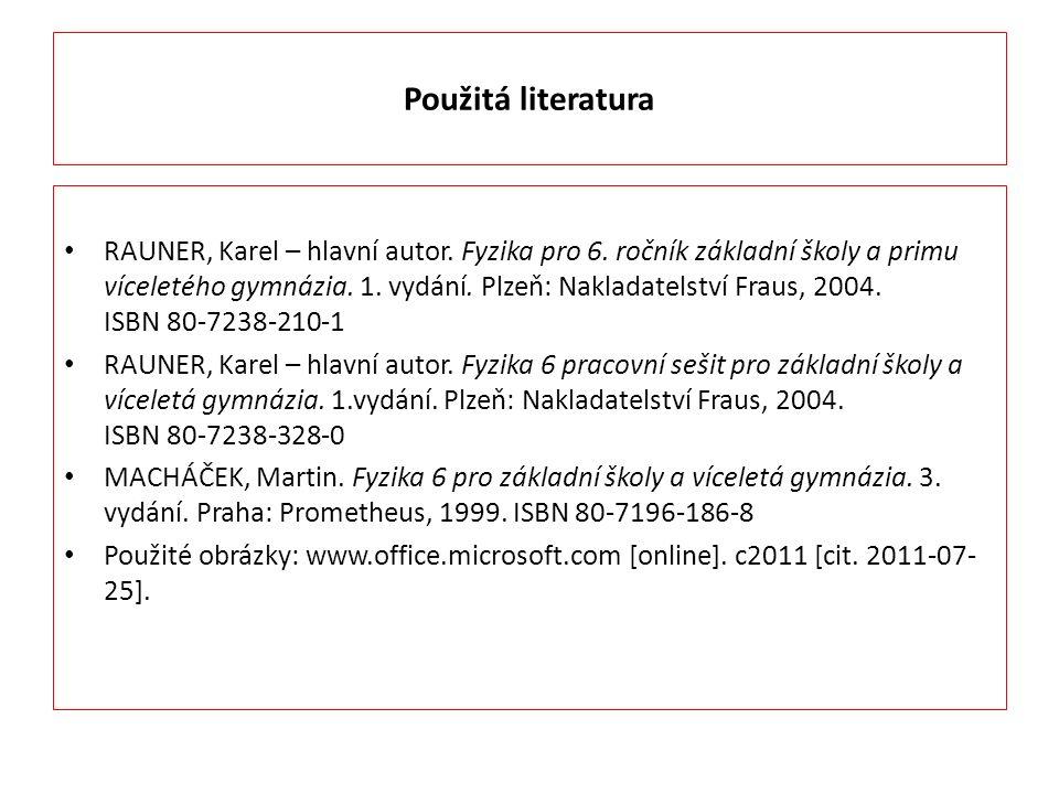 Použitá literatura RAUNER, Karel – hlavní autor. Fyzika pro 6.