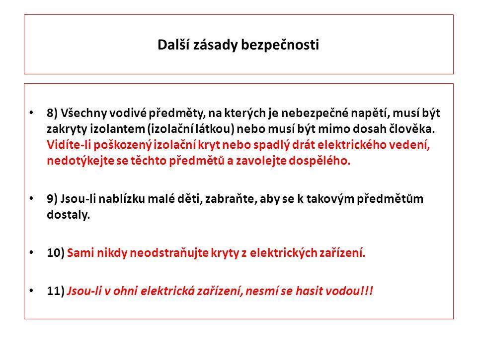 Další zásady bezpečnosti 8) Všechny vodivé předměty, na kterých je nebezpečné napětí, musí být zakryty izolantem (izolační látkou) nebo musí být mimo dosah člověka.