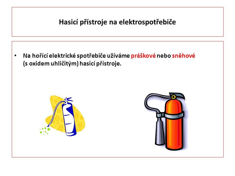 Hasicí přístroje na elektrospotřebiče Na hořící elektrické spotřebiče užíváme práškové nebo sněhové (s oxidem uhličitým) hasicí přístroje.
