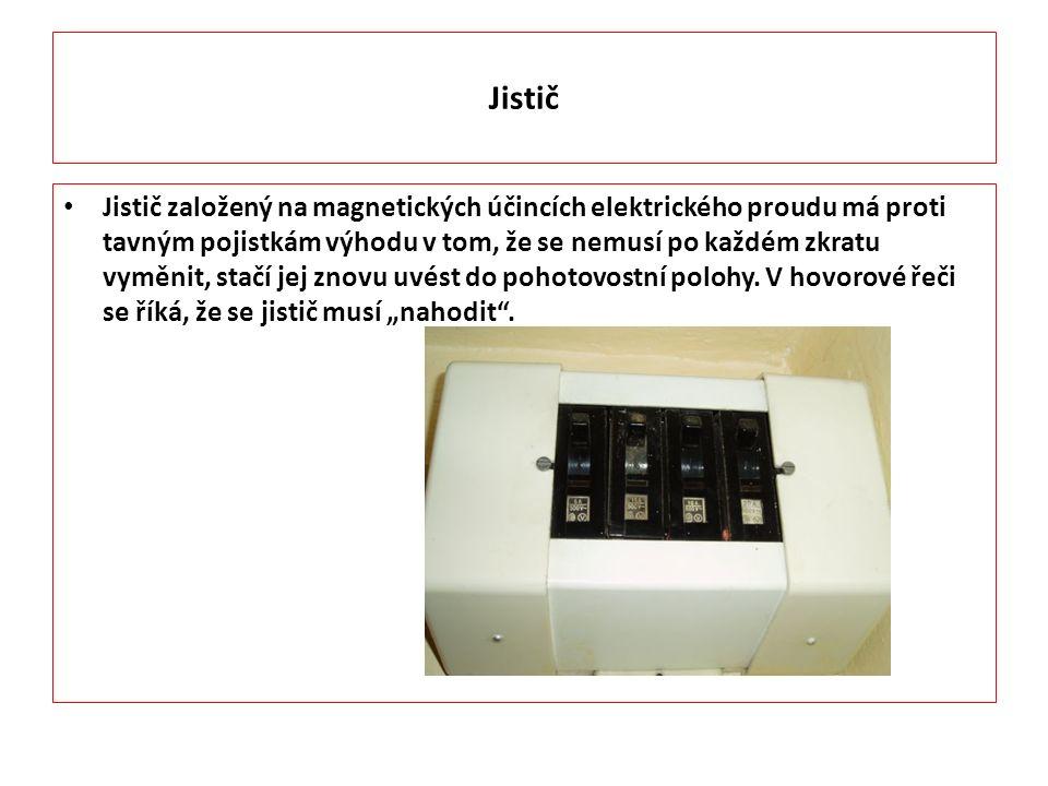 Jistič Jistič založený na magnetických účincích elektrického proudu má proti tavným pojistkám výhodu v tom, že se nemusí po každém zkratu vyměnit, stačí jej znovu uvést do pohotovostní polohy.