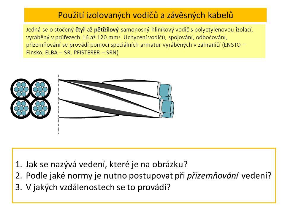 Použití izolovaných vodičů a závěsných kabelů Jedná se o stočený čtyř až pětižilový samonosný hliníkový vodič s polyetylénovou izolací, vyráběný v průřezech 16 až 120 mm 2.