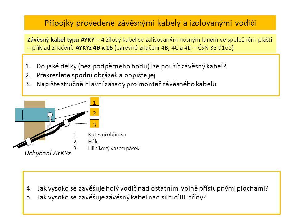 Přípojky provedené závěsnými kabely a izolovanými vodiči Závěsný kabel typu AYKY – 4 žilový kabel se zalisovaným nosným lanem ve společném plášti – příklad značení: AYKYz 4B x 16 (barevné značení 4B, 4C a 4D – ČSN 33 0165) Přednosti: minimální poruchovost, bezpečnost provozu, jednoduchost montáže, snadněji se volí trasa přípojky, můžeme volit menší výšku zavěšení nad zemí Závěsného kabelu lze použít pro přípojky až do délky 30m bez podpěrného bodu AYKYz se zachycuje na betonové nebo železobetonové sloupy (kotevní objímka a hák), přípojkové střešníky (kotevní objímka, napínací šroub, vázací pásek, …) 1 2 3 Uchycení AYKYz 1.Kotevní objímka 2.Hák 3.Hliníkový vázací pásek Výška vodičů nad zemí musí odpovídat ČSN 33 3300: Holé vodiče: místa volně přístupná Nad zemědělskými plochami6m Nad ostatními volně přístupnými plochami5m Nad polními a lesními cestami6m Nad silnicemi a ulicemi6m Závěsné kabely: Silnice I.