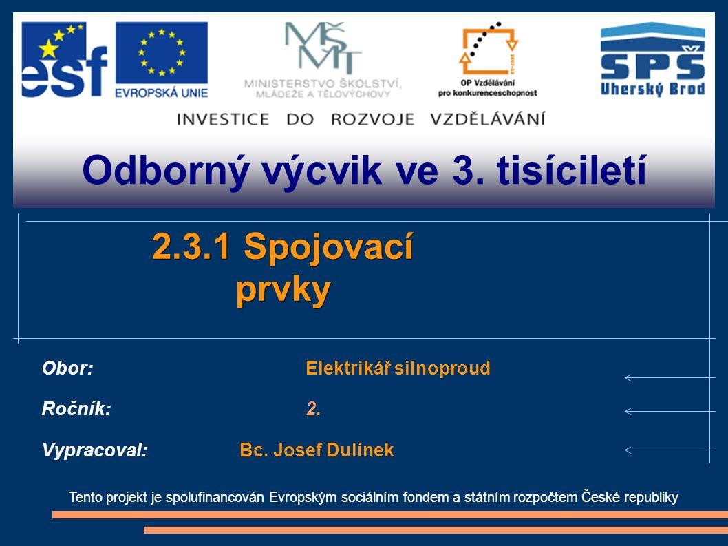 Odborný výcvik ve 3. tisíciletí Tento projekt je spolufinancován Evropským sociálním fondem a státním rozpočtem České republiky 2.3.1 Spojovací prvky