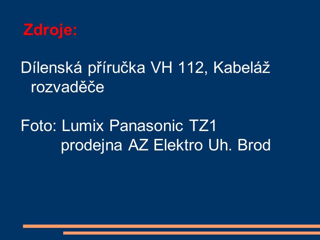 Zdroje: Dílenská příručka VH 112, Kabeláž rozvaděče Foto: Lumix Panasonic TZ1 prodejna AZ Elektro Uh. Brod