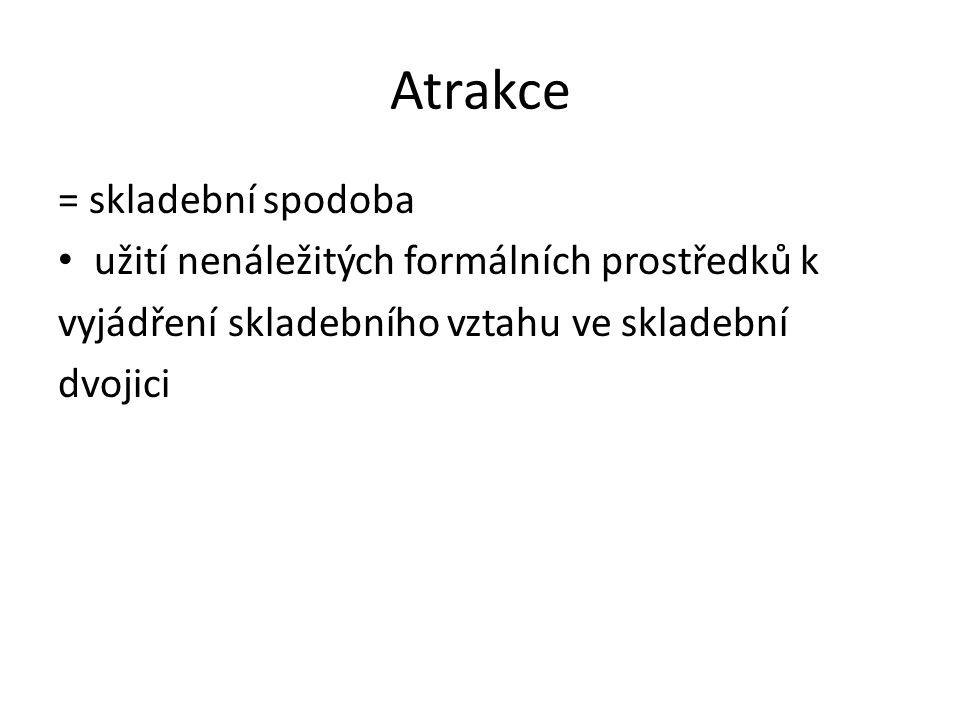 Atrakce = skladební spodoba užití nenáležitých formálních prostředků k vyjádření skladebního vztahu ve skladební dvojici